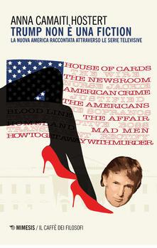 Camfeed.it Trump non è una fiction. La nuova America raccontata attraverso le serie televisive Image