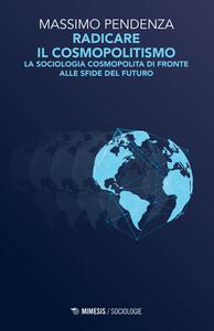 Radicare il cosmopolitismo. La sociologia cosmopolita di fronte alla sfide del futuro