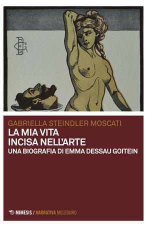 La mia vita incisa nell'arte. Una biografia di Emma Dessau Goitein