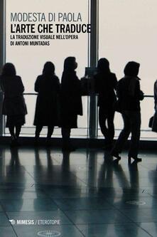 L arte che traduce. La traduzione visuale nellopera di Antoni Muntadas.pdf