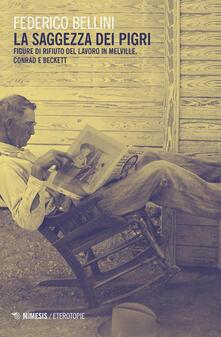 La saggezza dei pigri. Figure di rifiuto del lavoro in Melville, Conrad e Beckett - Federico Bellini - copertina