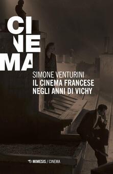 Il cinema francese negli anni di Vichy - Simone Venturini - copertina