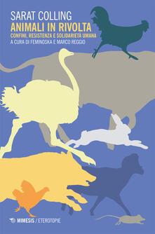 Animali in rivolta. Confini, resistenza e solidarietà umana - Les Bitches,Sarat Colling,Feminoska,Marco Reggio - ebook