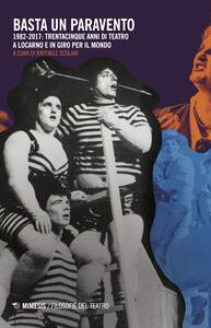 Libro Basta un paravento. 1982-2017: trentacinque anni di teatro a Locarno e in giro per il mondo