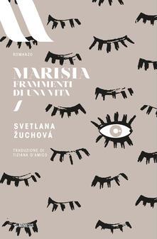 Marisia. Frammenti di una vita - Svetlana Zuchová,Tiziana D'Amico - ebook