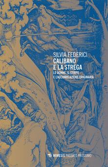 Calibano e la strega. Le donne, il corpo e l'accumulazione originaria - Silvia Federici - ebook