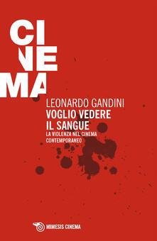 Voglio vedere il sangue. La violenza nel cinema contemporaneo - Leonardo Gandini - ebook