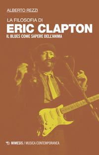 La La filosofia di Eric Clapton. Il blues come sapere dell'anima - Rezzi Alberto - wuz.it