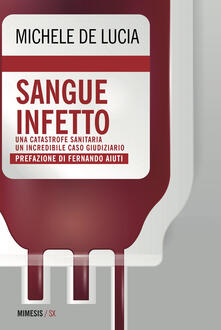 Sangue infetto. Una catastrofe sanitaria, un incredibile caso giudiziario.pdf