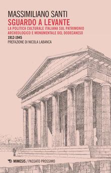 Associazionelabirinto.it Sguardo a levante. La politica culturale italiana sul patrimonio archeologico e monumentale del Dodecaneso 1912-1945 Image