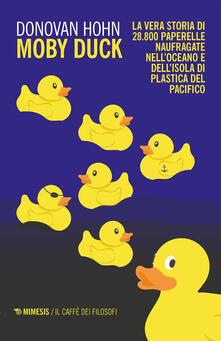 Moby Duck. La vera storia di 28.800 paperelle naufragate nell'oceano e dell'isola di plastica del Pacifico - Vera Sarzano,Donovan Hohn - ebook