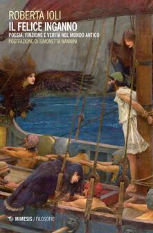 Il felice inganno. Poesia, finzione e verità nel mondo antico.pdf
