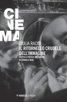 Il ritornello crudele dellimmagine. Critica e poetica del cinema di Carmelo Bene.pdf