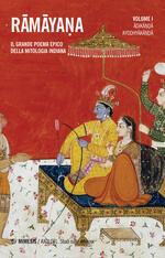Ramayana. Il grande poema epico della mitologia indiana. Vol. 1: Adikanda, Ayoshyakanda.