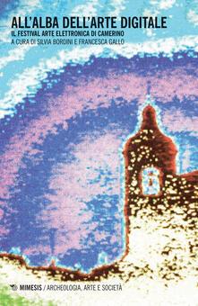 Allalba dellarte digitale. Il Festival arte elettronica di Camerino.pdf