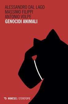 Genocidi animali - Alessandro Dal Lago,Massimo Filippi,Antonio Volpe - ebook