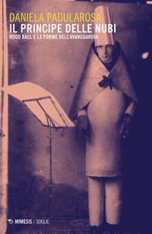 Milanospringparade.it Il principe delle nubi. Hugo Ball e le forme dell'avanguardia Image