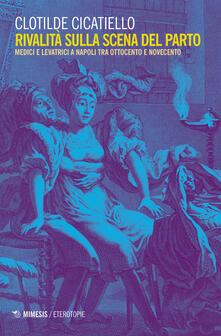 Camfeed.it Rivalità sulla scena del parto. Medici e ostetriche a Napoli tra Ottocento e Novecento Image