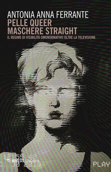 Pelle queer maschere straight. Il regime di visibilità omonormativo oltre la televisione.pdf