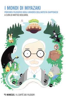 I mondi di Miyazaki. Percorsi filosofici negli universi dell'artista giapponese - Matteo Boscarol - ebook
