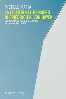 La libertà nel pensiero di Friedrich A. Von Hayek. Cultura, etica e politica nellambito della scuola austriaca.pdf