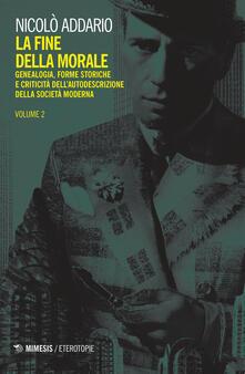 La fine della morale. Genealogia, forme storiche e criticità dellautodescrizione della società moderna. Vol. 2.pdf