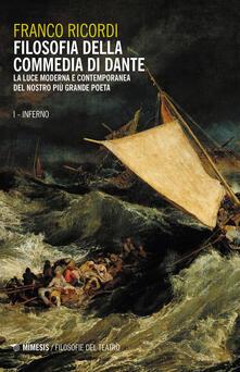 Filosofia della Commedia di Dante. La luce moderna e contemporanea del nostro più grande poeta. Vol. 1: Inferno..pdf