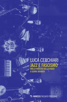 Jazz e fascismo. Dalla nascita della radio a Gorni Kramer - Luca Cerchiari - copertina