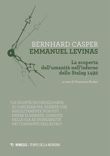 Emmanuel Levinas. La scoperta dell'umanità nell'inferno dello Stalag 1492 - Bernhard Casper,Francesca Nodari - ebook