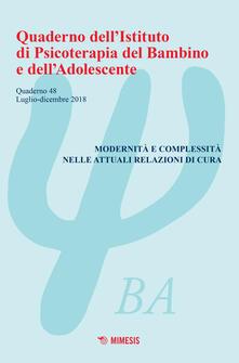 Mercatinidinataletorino.it Quaderno dell'Istituto di psicoterapia del bambino e dell'adolescente. Vol. 48: Modernità e complessità nelle attuali relazioni di cura. Image