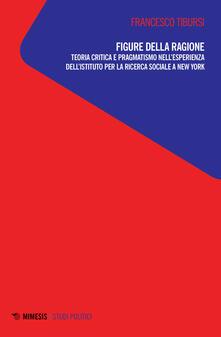 Warholgenova.it Figure della ragione. Teoria critica e pragmatismo nell'esperienza dell'Istituto per la ricerca sociale a New York Image