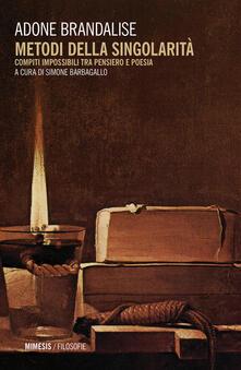 Metodi della singolarità. Compiti impossibili tra pensiero e poesia - Adone Brandalise - copertina