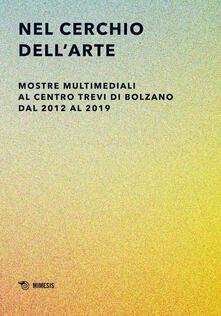 Nel cerchio dellarte. Mostre multimediali al Centro Trevi di Bolzano dal 2012 al 2019. Ediz. illustrata.pdf