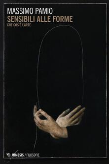 Sensibili alle forme. Che cos'è l'arte - Massimo Pamio - ebook