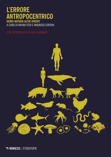 L' errore antropocentrico. Uomo-natura-altri viventi. Con un'intervista a Dacia Maraini - Maurizio Corsini,Bruno Fedi,Dacia Maraini - ebook