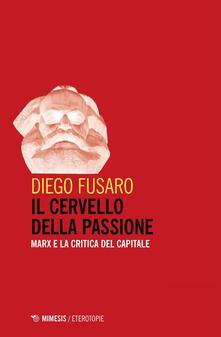 Il cervello della passione. Marx e la critica del capitale - Diego Fusaro - ebook