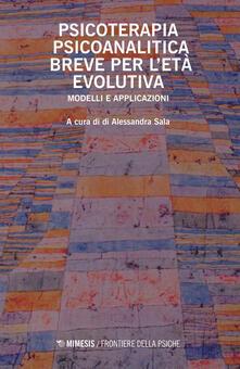 Equilibrifestival.it Psicoterapia psicoanalitica breve per l'età evolutiva. Modelli e applicazioni Image
