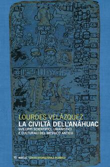 La civiltà dellAnáhuac. Sviluppi scientifici, umanistici e culturali del Messico antico.pdf