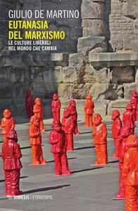 Libro Eutanasia del marxismo. Le culture liberali nel mondo che cambia Giulio De Martino