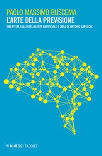 L' L' arte della previsione. Intervista sull'intelligenza artificiale - Buscema Paolo Massimo - wuz.it