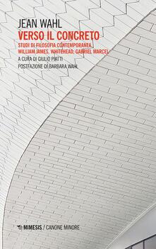 Verso il concreto. Studi di filosofia contemporanea. William James, Whitehead, Gabriel Marcel.pdf