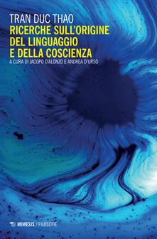Ricerche sull'origine del linguaggio e della coscienza - Duc Thao Tran - copertina