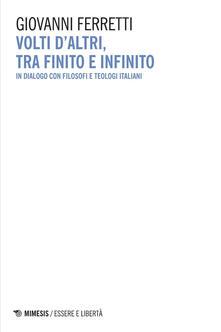 Volti d'altri, tra finito e infinito. In dialogo con filosofi e teologi italiani - Giovanni Ferretti - ebook