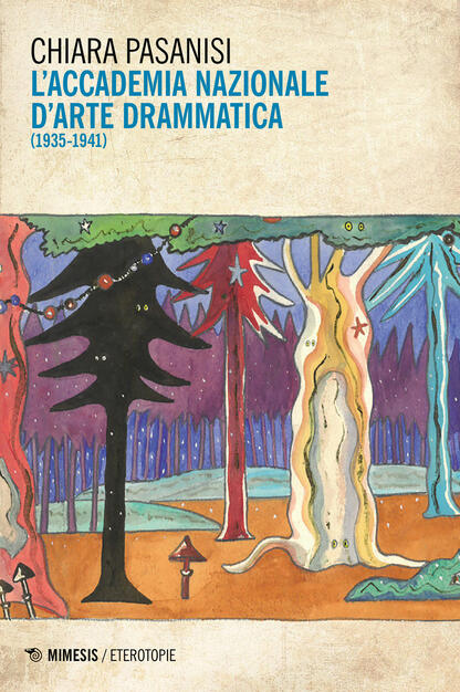 "Chiara Pasanisi, ""L'Accademia Nazionale d'Arte Drammatica 1935-1941"" (Mimesis Ed.)"