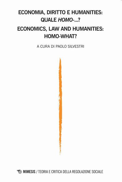 Teoria e critica della regolazione sociale (2019). Ediz. bilingue. Vol. 2: Teoria e critica della regolazione sociale - Economia, diritto e humanities: quale homo...?-Economics, law and humanities: homo-what?. - copertina