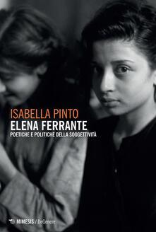 Elena Ferrante. Poetiche e politiche della soggettività - Isabella Pinto - ebook