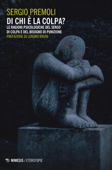 Di chi è la colpa? Le ragioni psicologiche del senso di colpa e del bisogno di punizione - Sergio Premoli - copertina