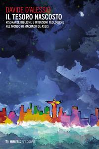 Il Il tesoro nascosto. Risonanze bibliche e intuizioni teologiche nel mondo di Machado de Assis - D'Alessio Davide - wuz.it