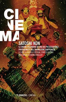 Satoshi Kon. Il cinema visionario di uno dei più eccentrici protagonisti dell'animazione giapponese - copertina