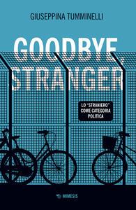 Libro Goodbye stranger. Lo «straniero» come categoria politica Giuseppina Tumminelli